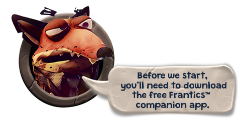Before we start, you'll  need to download the  free Frantics™  companion app.